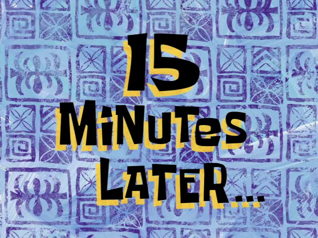 15 minutes later - spongebob time series